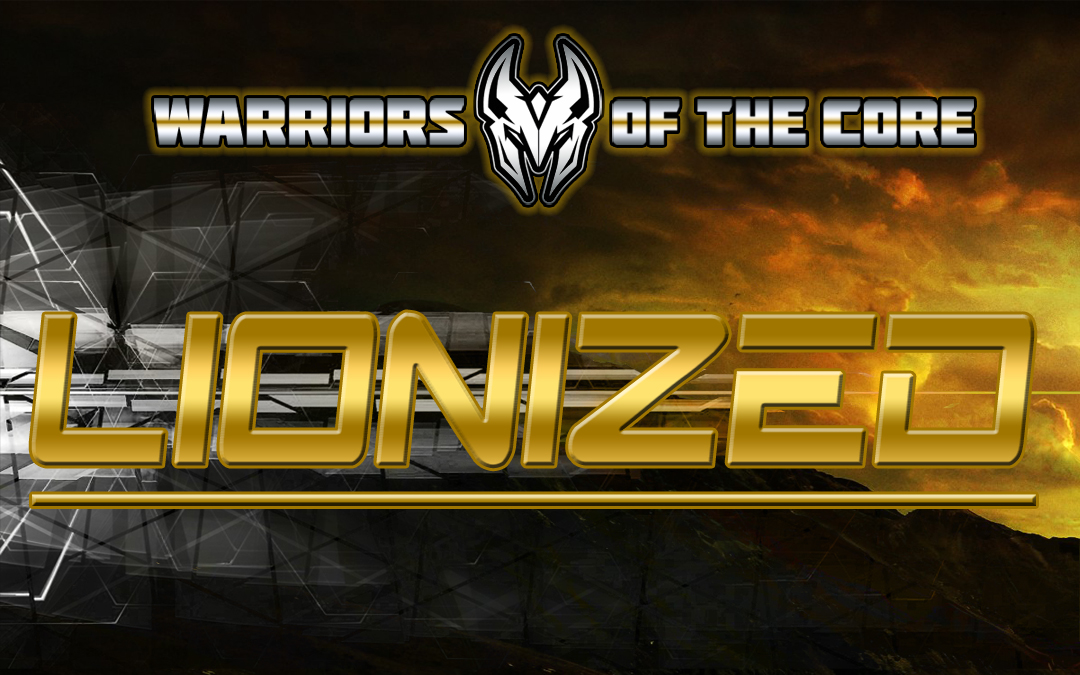 Warriors of the core presents: Lionized